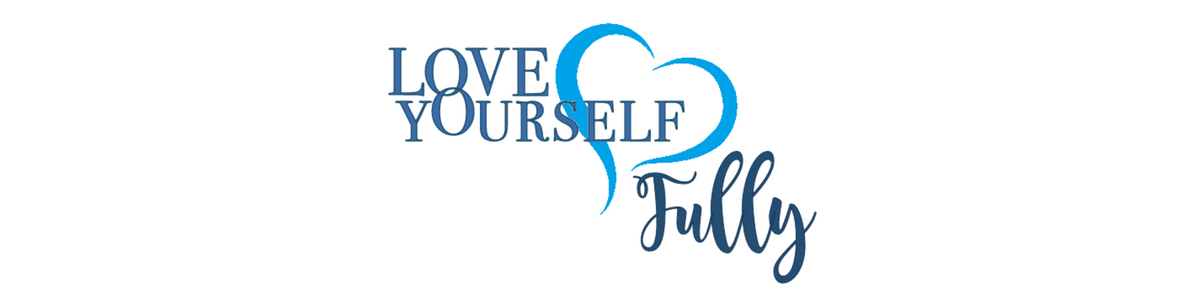 Love Yourself Fully